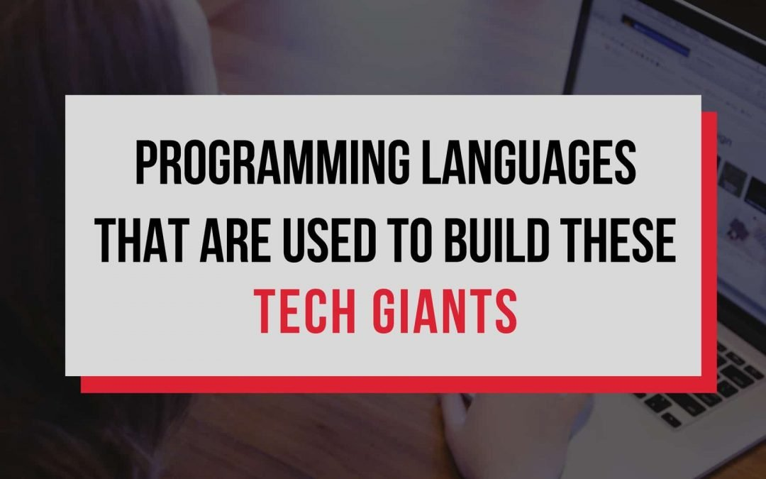 Do You Know Which Languages are Used to Build these Internet Tech Giants?