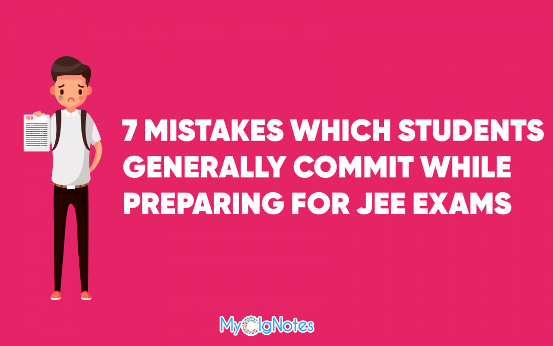 7 Mistakes Which Students Generally Commit when preparing for the JEE Exam for Engineering
